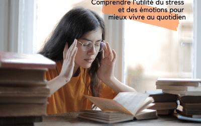 Comprendre l'utilité du stress et des émotions