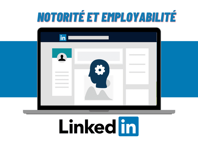 Boostez votre notoriété et votre employabilité grâce à LinkedIn