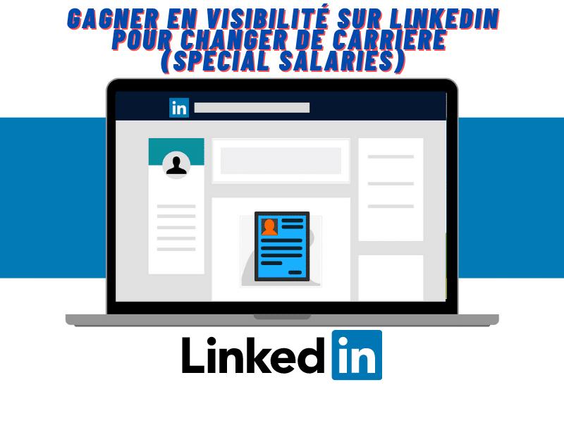 Gagner en visibilité sur LinkedIn pour changer de carrière